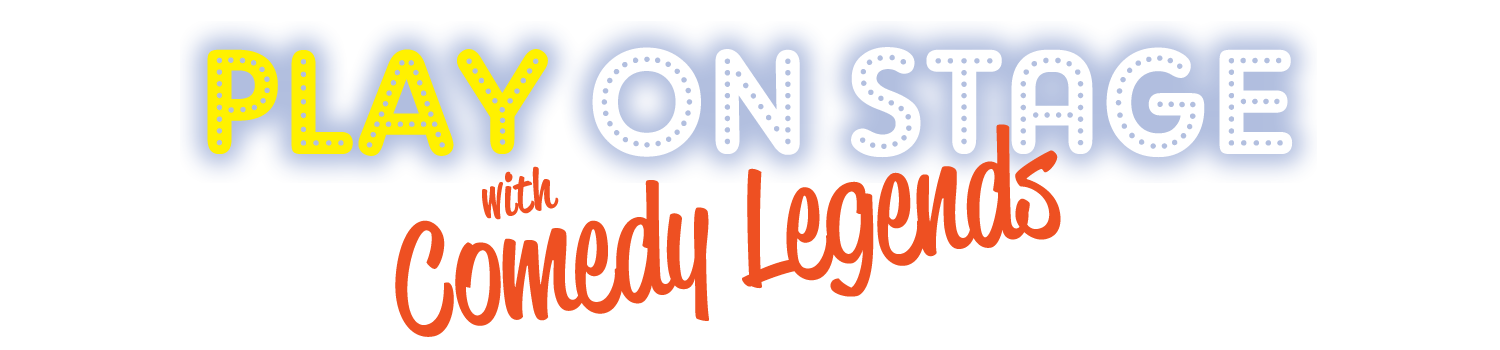 Play on Stage with Comedy Legends